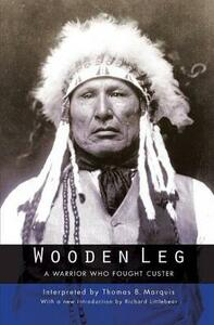 Wooden Leg: A Warrior Who Fought Custer (Second Edition) - Thomas B. Marquis - cover
