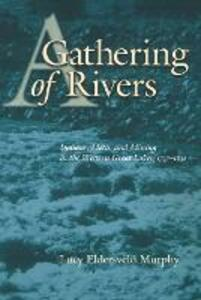 A Gathering of Rivers: Indians, Metis, and Mining in the Western Great Lakes, 1737-1832 - Lucy Eldersveld Murphy - cover