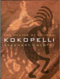 Kokopelli: The Making of an Icon - Ekkehart Malotki - cover