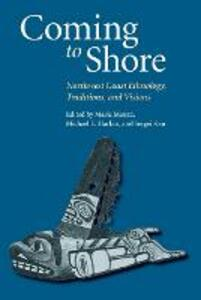 Coming to Shore: Northwest Coast Ethnology, Traditions, and Visions - cover