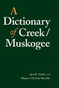 A Dictionary of Creek/Muskogee - Jack B. Martin,Margaret McKane Mauldin - cover