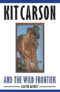 Kit Carson and the Wild Frontier - Ralph Moody - cover
