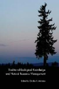 Traditional Ecological Knowledge and Natural Resource Management - cover