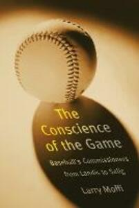 The Conscience of the Game: Baseball's Commissioners from Landis to Selig - Larry Moffi - cover