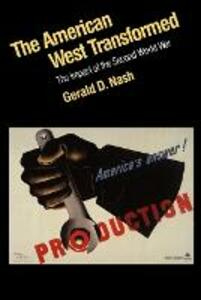 The American West Transformed: The Impact of the Second World War - Gerald D. Nash - cover