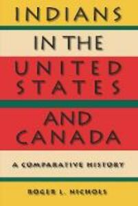 Indians in the United States and Canada: A Comparative History - Roger L. Nichols - cover