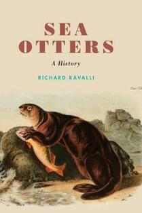 Sea Otters: A History - Richard Ravalli - cover
