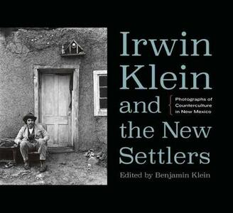 Irwin Klein and the New Settlers: Photographs of Counterculture in New Mexico - cover