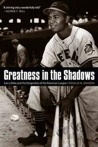 Greatness in the Shadows: Larry Doby and the Integration of the American League - Douglas M. Branson - cover