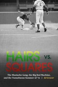 Hairs vs. Squares: The Mustache Gang, the Big Red Machine, and the Tumultuous Summer of '72 - Edward Gruver - cover