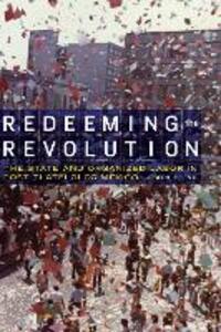Redeeming the Revolution: The State and Organized Labor in Post-Tlatelolco Mexico - Joseph U. Lenti - cover