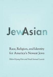 JewAsian: Race, Religion, and Identity for America's Newest Jews - Helen Kiyong Kim,Noah Samuel Leavitt - cover