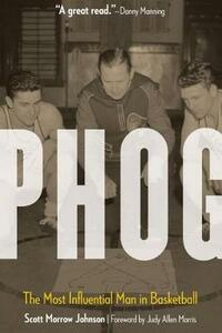 Phog: The Most Influential Man in Basketball - Scott Morrow Johnson - cover