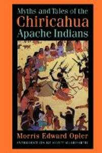 Myths and Tales of the Chiricahua Apache Indians - Morris Edward Opler - cover