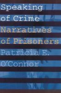 Speaking of Crime: Narratives of Prisoners - Patricia E. O'Connor - cover
