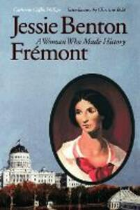 Jessie Benton Fremont: A Woman Who Made History - Catherine Coffin Phillips - cover