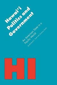 Hawai'i Politics and Government: An American State in a Pacific World - Richard C. Pratt,Zachary A. Smith - cover