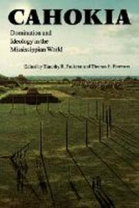 Cahokia: Domination and Ideology in the Mississippian World - cover