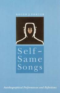 Self-Same Songs: Autobiographical Performances and Reflections - Roger J. Porter - cover