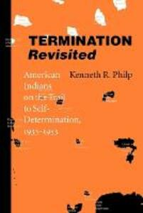 Termination Revisited: American Indians on the Trail to Self-Determination, 1933-1953 - Kenneth Roy Philp - cover