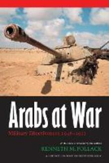 Arabs at War: Military Effectiveness, 1948-1991 - Kenneth M. Pollack - cover
