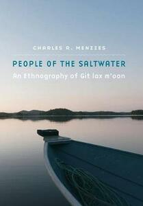 People of the Saltwater: An Ethnography of Git lax m'oon - Charles R. Menzies - cover