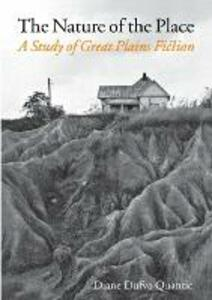 The Nature of the Place: A Study of Great Plains Fiction - Diane Dufva Quantic - cover