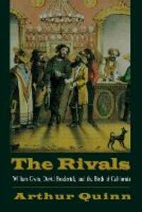 The Rivals: William Gwin, David Broderick, and the Birth of California - Arthur Quinn - cover