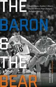 The Baron and the Bear: Rupp's Runts, Haskins's Miners, and the Season That Changed Basketball Forever - David Kingsley Snell - cover