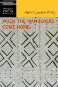 When the Wanderers Come Home - Patricia Jabbeh Wesley - cover