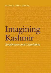 Imagining Kashmir: Emplotment and Colonialism - Patrick Colm Hogan - cover