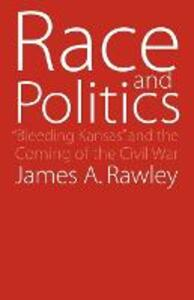 """Race and Politics: """"Bleeding Kansas"""" and the Coming of the Civil War - James A. Rawley - cover"""