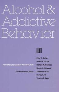 Nebraska Symposium on Motivation, 1986, Volume 34: Alcohol and Addictive Behavior - Nebraska Symposium - cover