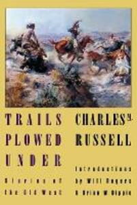 Trails Plowed Under: Stories of the Old West - Charles M. Russell - cover
