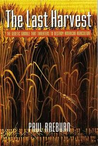 The Last Harvest: The Genetic Gamble That Threatens to Destroy American Agriculture - Paul Raeburn - cover