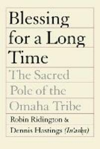 Blessing for a Long Time: The Sacred Pole of the Omaha Tribe - Robin Ridington,Dennis Hastings - cover