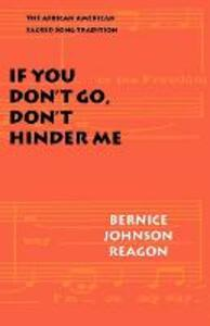 If You Don't Go, Don't Hinder Me: The African American Sacred Song Tradition - Bernice Johnson Reagon - cover