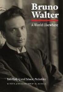 Bruno Walter: A World Elsewhere - Erik Ryding,Rebecca Pechefsky - cover