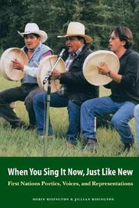 When You Sing It Now, Just Like New: First Nations Poetics, Voices, and Representations - Robin Ridington,Jillian Ridington - cover