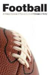 Football: An Encyclopedia of Popular Culture - Edward J. Rielly - cover