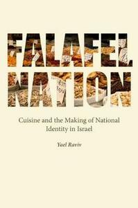 Falafel Nation: Cuisine and the Making of National Identity in Israel - Yael Raviv - cover