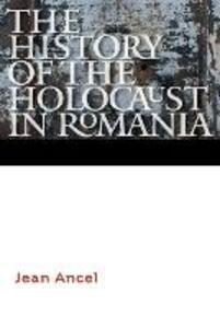 The History of the Holocaust in Romania - Jean Ancel - cover