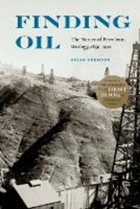 Finding Oil: The Nature of Petroleum Geology, 1859-1920 - Brian Frehner - cover