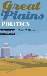 Great Plains Politics - Peter J. Longo - cover