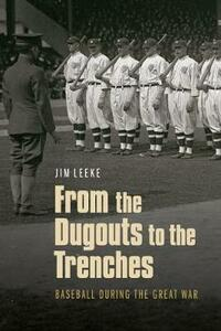 From the Dugouts to the Trenches: Baseball during the Great War - Jim Leeke - cover