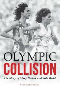 Olympic Collision: The Story of Mary Decker and Zola Budd - Kyle Keiderling - cover