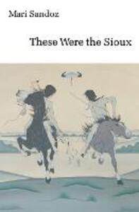 These Were the Sioux - Mari Sandoz - cover