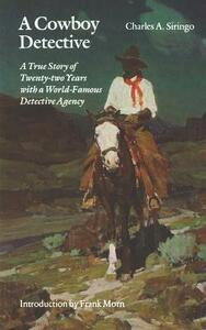 A Cowboy Detective: A True Story of Twenty-two Years with a World-Famous Detective Agency - Charles A. Siringo - cover