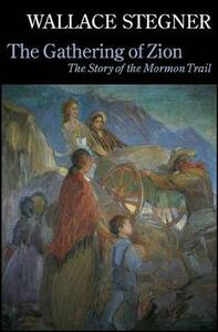 The Gathering of Zion: The Story of the Mormon Trail - Wallace Stegner - cover