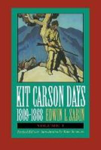Kit Carson Days, 1809-1868, Vol 1: Adventures in the Path of Empire, Volume 1 (Revised Edition) - Edwin L. Sabin - cover